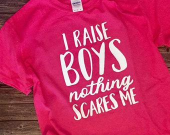 I Raise Boys TShirt // Mom shirt // Funny Mom shirt // Boy mom shirt // Funny Boy Mom shirt