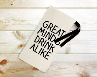 Great Minds Drink Alike Wine Bag // Party Gift // Housewarming