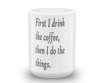 First I drink the coffee, then I do the Things. Mug