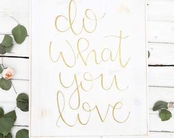 do what you love gold and white rustic wood sign