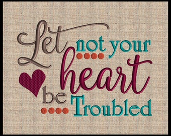 Let not your heart be troubled John 14:1 Embroidery Design Heart Embroidery Design Scripture Design Bible Verse