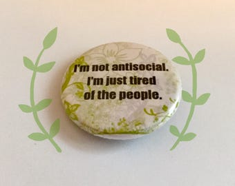 I'm Not Antisocial, I'm Just Tired of the People  - Introvert Pinback Button Badge 1.25 inch Flair