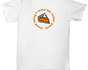 Good Thing I Wore My Eatin' Pants Funny Gift Shirt Thanksgiving Pumpkin Pie Sarcastic