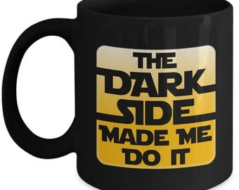 Dark Side Made Me Do It Mug Gift for Nerd Lightsaber Jedi Force Nerdy Funny Coffee Cup