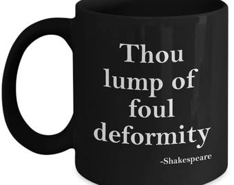Lump of Foul Deformity Funny Shakespeare Quote Mug Gift Sarcastic Insult Coffee Cup