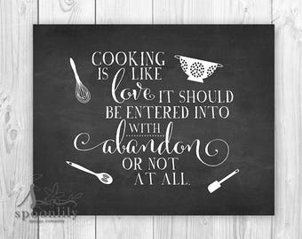 Cooking is like love it should be entered into with abandon or not at all Inspirational quote, Kitchen Wall Art, Kitchen Quote, Art Print