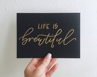 Life is brewtiful Print // Calligraphy Print