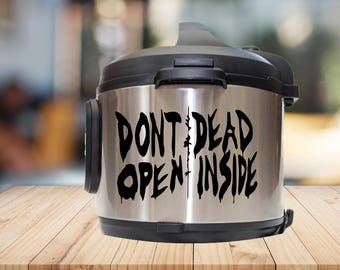 Instant pot Decal, don't open, dead inside dinners claimed, daryl, IP decal, crock pot decal, pressure cooker