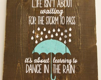 Life Isn't About Waiting For The Storms To Pass It's About Learning To Dance In The Rain Wood Sign Inspirational Sign Home Decor Wall Decor