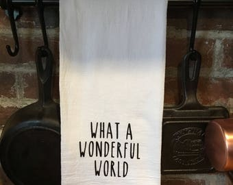 Free shipping - flour sack tea towels - what a wonderful world