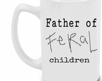 Father of Feral Children-- Funny Dad Gift- Fathers Day Coffee Cup- Wild Children- Funny Gift for Him- Coffee Mug- Unique Cup- Text Cup