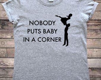 Nobody Puts Baby In A Corner Dancing T-Shirt