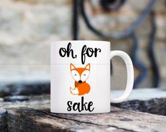 Oh For Fox Sake Coffee Mug/Funny Coffee Cup/Coworkers Gift/Fox Coffee Mug/Funny Coffee Mug