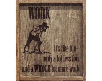 "Work like Fun--11"" X 13  ""Free Range"" Laser-Seared Barn Wood Sign"