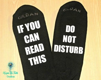 DO NOT DISTURB Socks - If You Can Read This, Do Not Disturb - Funny Socks - Novelty Gift - Do Not Disturb Socks - Gifts for Him - Gag Gift