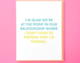 Anniversary Card. Pretend I'm Normal. Funny Relationship Card. Card for Boyfriend. Best Friend Card. Card for Husband. Real Talk Love Card.