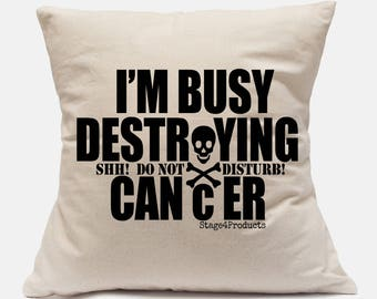 Shh! Do Not Disturb! I'm Busy Destroying Cancer (w/ skull & crossbones) Snarky Pillow Case by Stage4Products- Killin' that tumor with humor.