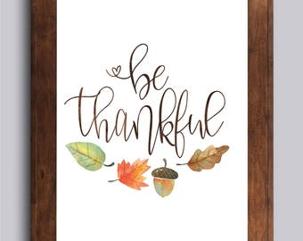Fall Printable | Be Thankful Printable | Instant Download | Watercolor | Calligraphy | Art print | Fall Print | Autumn Decor | Thanksgiving