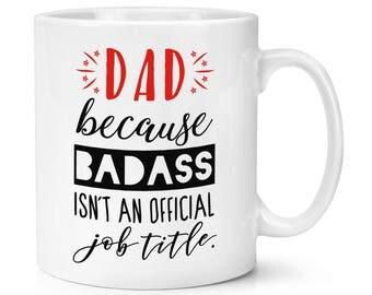 Dad Because Badass Isn't An Official Job Title 10oz Mug Cup