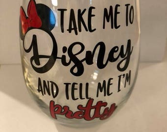 Take Me To Disney and Tell Me I'm Pretty stemless wineglass