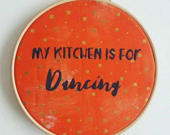 My Kitchen is for Dancing 7 inch Embroidery Hoop