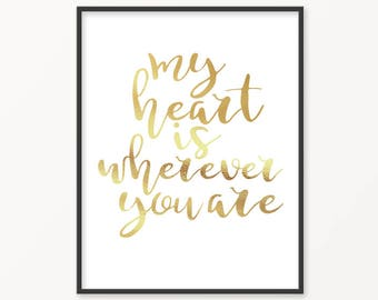 My heart is wherever you are, Gold Foil, Love, Valentines day, Home Decor