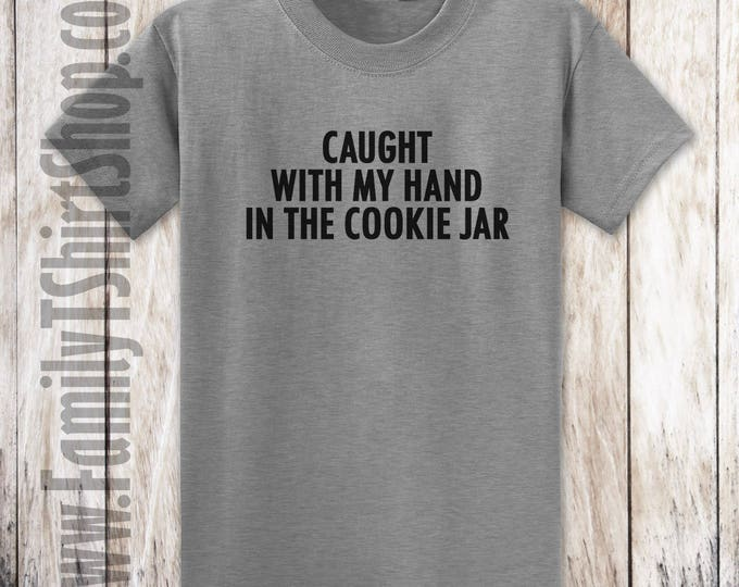 Caught With My Hand In The Cookie Jar T-shirt