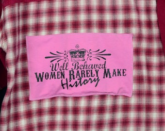 Upcycled Plaid Shirt with Well Behaved Women Rarely Make History on Back
