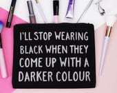 Makeup Bag - I'll Stop Wearing Black When They Come Up With a Darker Colour - Black & Silver Glitter - Cosmetic Bag / Zipper Pouch