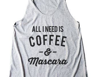All I Need Is Coffee And Mascara Shirt Fashion Shirt Quote Tumblr Shirt Graphic Shirt Women Shirt Racerback Shirt Women Tank Top Teen Shirt
