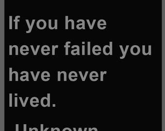"""Inspirational Quote - """"If you have never failed you have never lived."""" Unknown Author (steel sign)"""