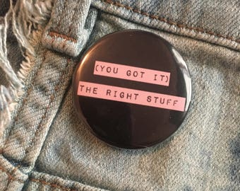 you got it   the right stuff, new kids on the block button, 1.5 inch pin back button, 37 mm pinback button