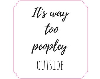 Its Way Too Peopley Outside instant digital download