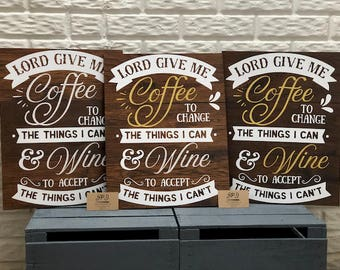 Lord Give Me Coffee To Change The Things I Can & Wine To Accept The Things I Can't - Wood Sign - Glitter Wood Sign - Home Decor - Wine Lover