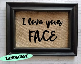 I Love Your Face Burlap Picture Frame - Burlap Home Decor - I Love You Gift - Valentine's Gift - Girlfriend Wife Gift - Lover's Gift