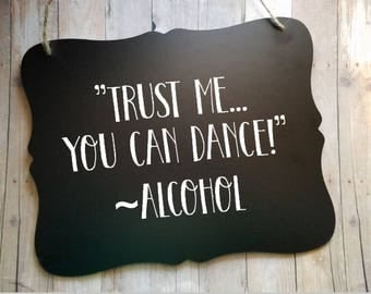Trust Me You Can Dance Wedding Sign - Reception Sign - Photography Prop - Wedding Decor - Photo Prop - Wedding Accessories - Bar Sign