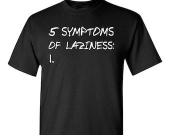 Lazy Shirt - Symptoms of Laziness - Funny Shirt