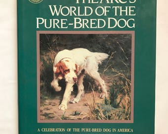 Hardcover Book - The AKC's World Of The Pure Bred Dog -Edited by Duncan Barnes & Staff of American Kennel Club - Vintage Dog Art / Reference