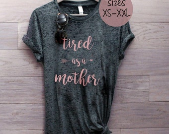 Tired as a Mother tshirt, mom tee, mom life, mama bear, mom shirt, gift for mom, gift for her, mommin aint easy, the best hood is motherhood