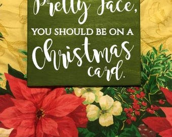You have a Pretty Face, You Should be on a Christmas Card - Buddy the Elf Funny Quote - Christmas Holiday Gift -  Hand Painted