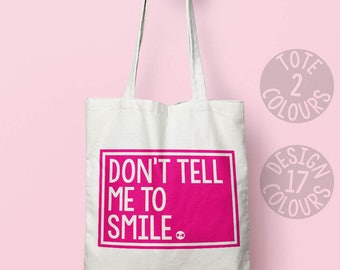 Don't Tell Me to Smile strong tote bag, eco bag, personalized gift for activist, nasty woman, protest, motivation, feminist, resistance