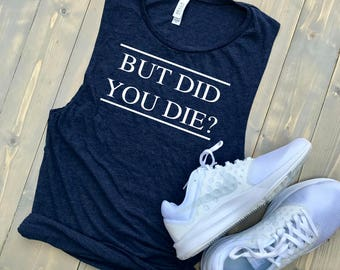 But Did You Die? // MORE COLORS! // Women's Flowy Muscle Tank Top // Bachelorette // Funny Gym Tank // Fitspo