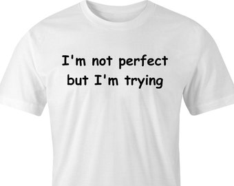 Perfection T-Shirt, Not perfect but trying print, Funny print T-shirt,Trying for perfection T-shirt, Perfect person T-shirt, Amusing Print.