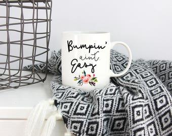 Bumpin Aint Easy Mug, Funny Mom Mug, New Mom, Pregnant Mom Gift, Pregnancy, Baby Bump, Pregnancy Gift, Coffee Mug, Mom Life, Custom Mug, Mom