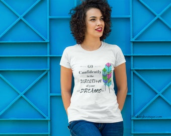 Women's Inspirational Quote T-shirt, Go Confidently in the Direction of Your Dreams, Boho Gift,  Henry David Thoreau, Womens Graphic Tee