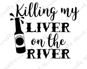 Killing My Liver on the River SVG, river svg, beer svg, Camping SVG, cabin svg, lake svg Fourth of July SVG cut file summer svg
