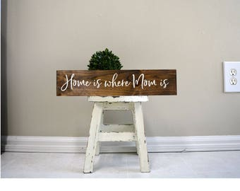 Home is where Mom is, Home is where Mom is sign, gift for Mom, gift for mothers day, Mom sign, custom Mom sign, custom wood sign. wood sign