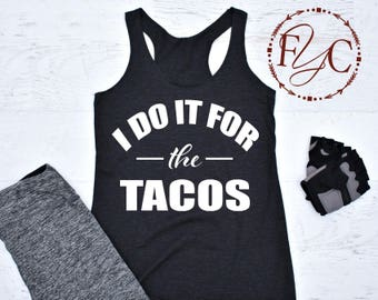I Do It For The Tacos. Tank. Tacos Shirt. Tacos Tank. Funny Tacos Shirt. Funny Workout Shirt. Workout Top. Funny Workout Tank. (F03)