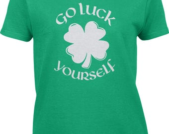 Go Luck Yourself - White Womens Short Sleeve T-shirt -SPD St Patricks Day Clover Irish Lucky Funny Humor Friends Party -DT-01211