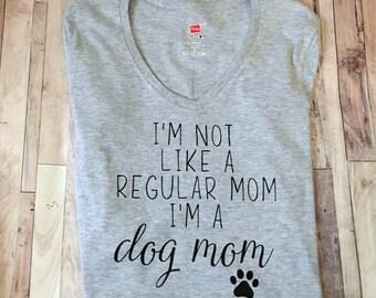 I'm Not Like A Regular Mom I'm A Dog Mom - Funny Dog Mom Shirt